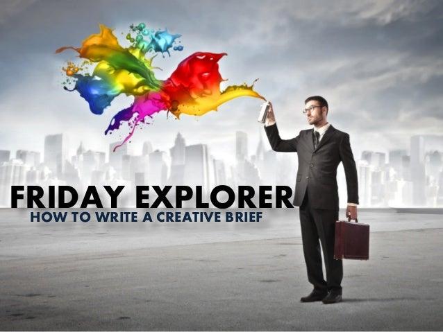 FRIDAY EXPLORER HOW TO WRITE A CREATIVE BRIEF