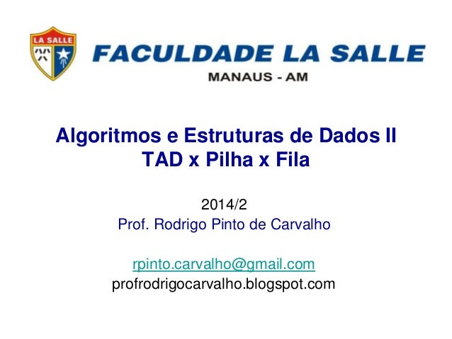Algoritmos e Estruturas de Dados II  TAD x Pilha x Fila  2014/2  Prof. Rodrigo Pinto de Carvalho  rpinto.carvalho@gmail.co...