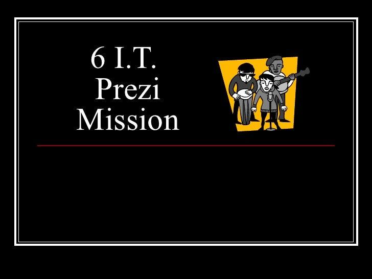 6 I.T.  Prezi Mission