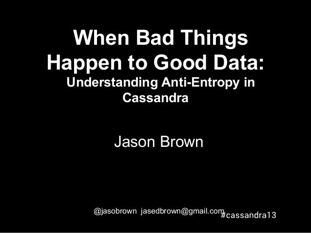 When Bad ThingsHappen to Good Data:Understanding Anti-Entropy inCassandraJason Brown@jasobrown jasedbrown@gmail.com