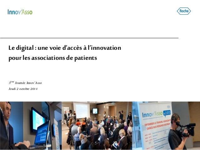 Ledigital: une voied'accès à l'innovation pourlesassociationsde patients 3ème Journée Innov'Asso Jeudi 2 octobre 2014