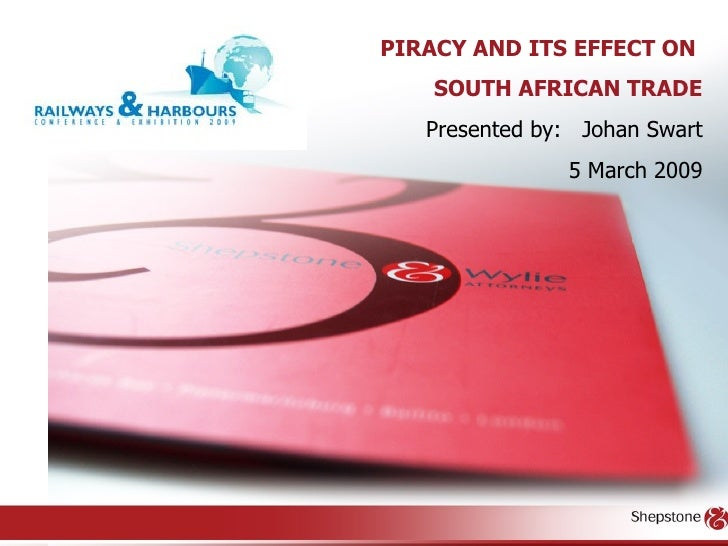 PIRACY AND ITS EFFECT ON  SOUTH AFRICAN TRADE Presented by:  Johan Swart 5 March 2009