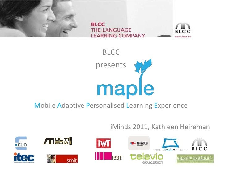 BLCC <br />presents<br />Mobile Adaptive Personalised Learning Experience<br />iMinds 2011, Kathleen Heireman<br />