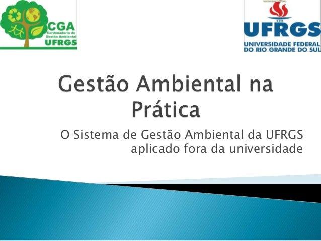 O Sistema de Gestão Ambiental da UFRGS aplicado fora da universidade