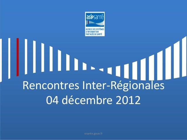 Rencontres Inter-Régionales    04 décembre 2012           esante.gouv.fr