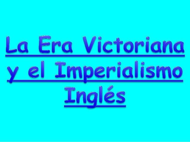 Se denomina Era Victoriana, en Inglaterra, al periodo de más de 60 años en que gobernó a esta monarquía constitucional la ...