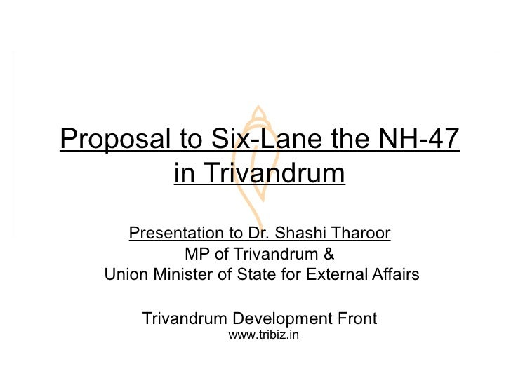 Proposal to Six-Lane the NH-47         in Trivandrum        Presentation to Dr. Shashi Tharoor              MP of Trivandr...