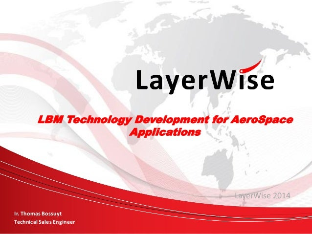 © LayerWise NV, all rights reserved 5/15/2014 1 www.layerwise.com Click to edit Master subtitle style  LBM Technology Dev...
