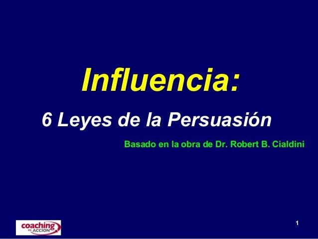 1Influencia:6 Leyes de la PersuasiónBasado en la obra de Dr. Robert B. Cialdini