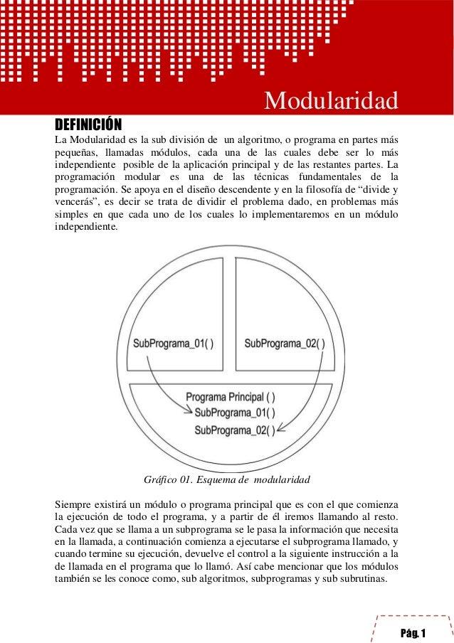 Pág. 1 Algoritmica I- Modularidad Modularidad DEFINICIÓN La Modularidad es la sub división de un algoritmo, o programa en ...