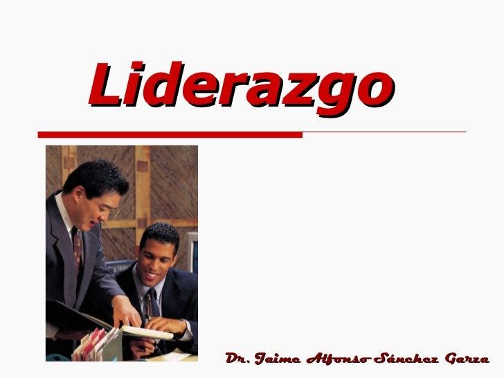 Liderazgo Dr. Jaime Alfonso Sánchez Garza
