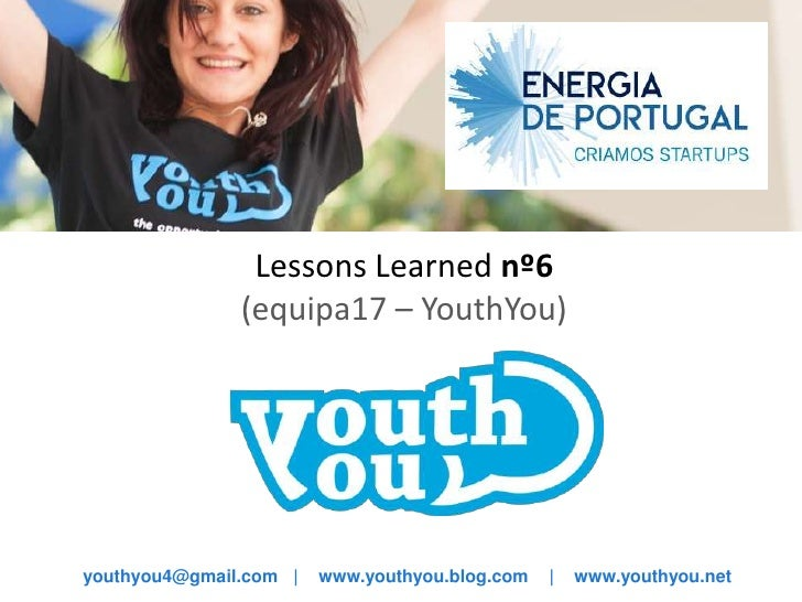 Lessons Learned nº6               (equipa17 – YouthYou)youthyou4@gmail.com |   www.youthyou.blog.com   |   www.youthyou.net