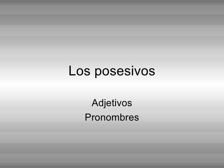 Los posesivos Adjetivos Pronombres