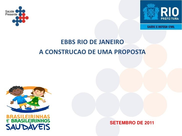 EBBS RIO DE JANEIROA CONSTRUCAO DE UMA PROPOSTA                  SETEMBRO DE 2011