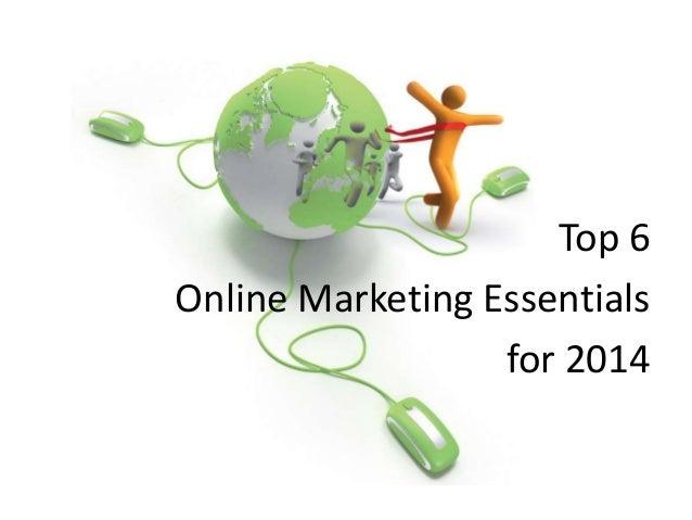 Top 6 Online Marketing Essentials for 2014
