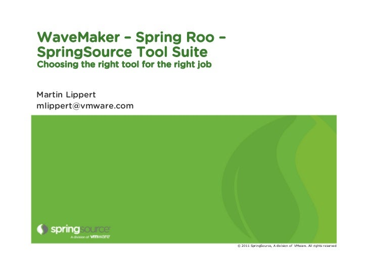 WaveMaker – Spring Roo –SpringSource Tool SuiteChoosing the right tool for the right jobMartin Lippertmlippert@vmware.com ...