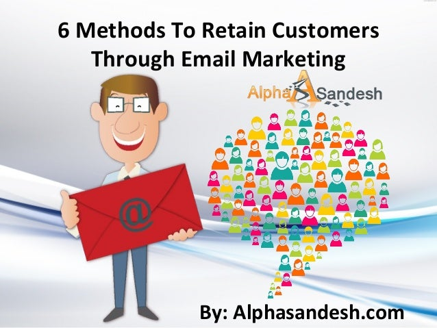 6 Methods To Retain Customers Through Email Marketing By: Alphasandesh.com