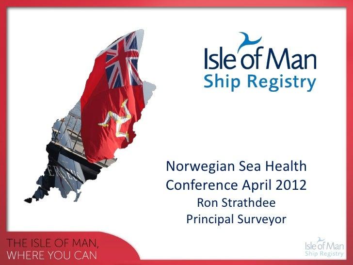 Norwegian Sea HealthConference April 2012     Ron Strathdee   Principal Surveyor
