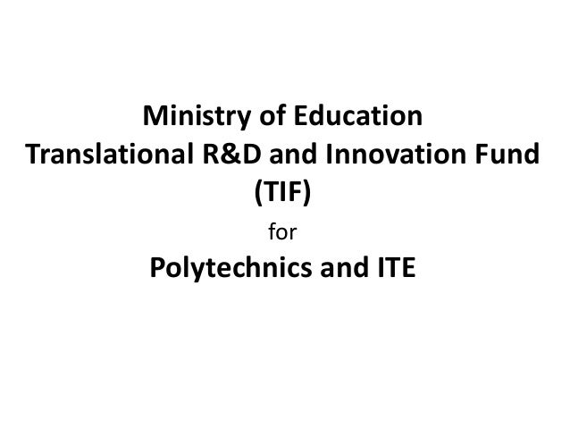 Ministry of Education Translational R&D and Innovation Fund (TIF) for  Polytechnics and ITE