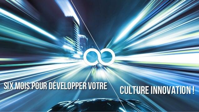 Six mois pour développer votre Culture innovation !