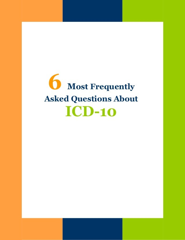 6  Most Frequently  Asked Questions About  ICD-10