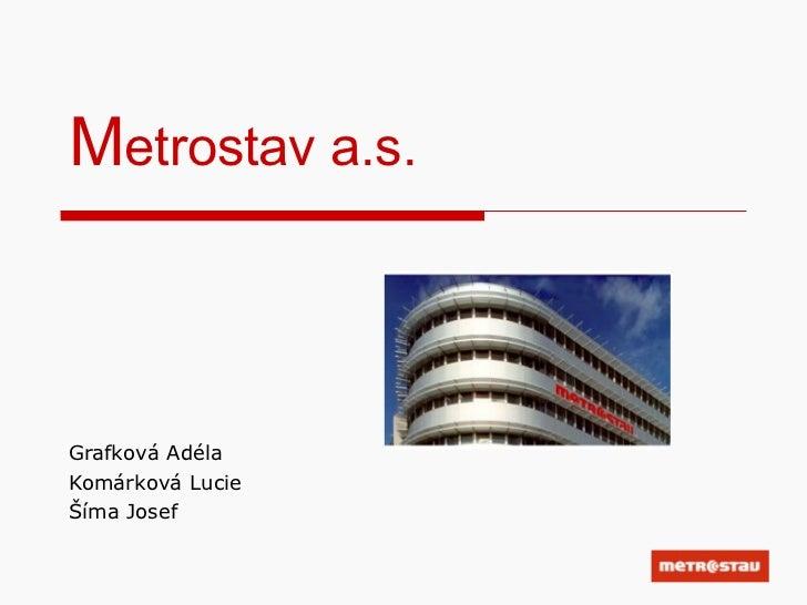 Metrostav a.s.Grafková AdélaKomárková LucieŠíma Josef