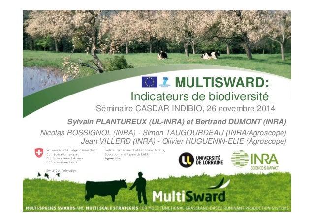 MULTISWARD:  Indicateurs de biodiversité  Séminaire CASDAR INDIBIO, 26 novembre 2014  Sylvain PLANTUREUX (UL-INRA) et Bert...