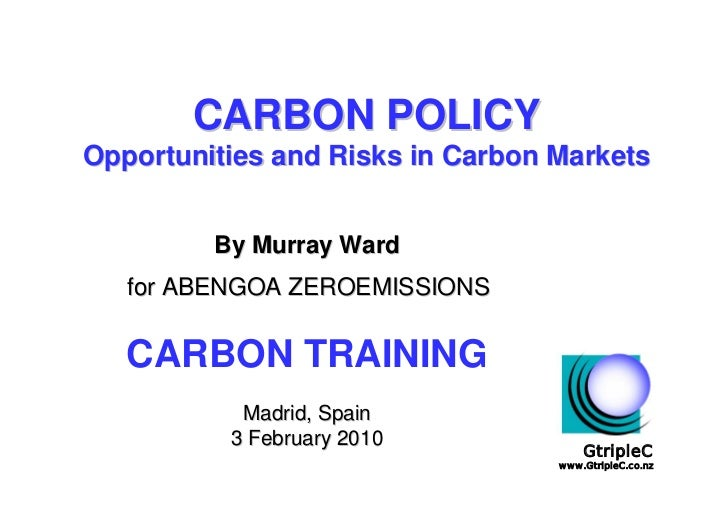 CARBON POLICY Opportunities and Risks in Carbon Markets            By Murray Ward    for ABENGOA ZEROEMISSIONS     CARBON ...