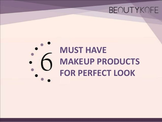 MUST HAVE MAKEUP PRODUCTS FOR PERFECT LOOK