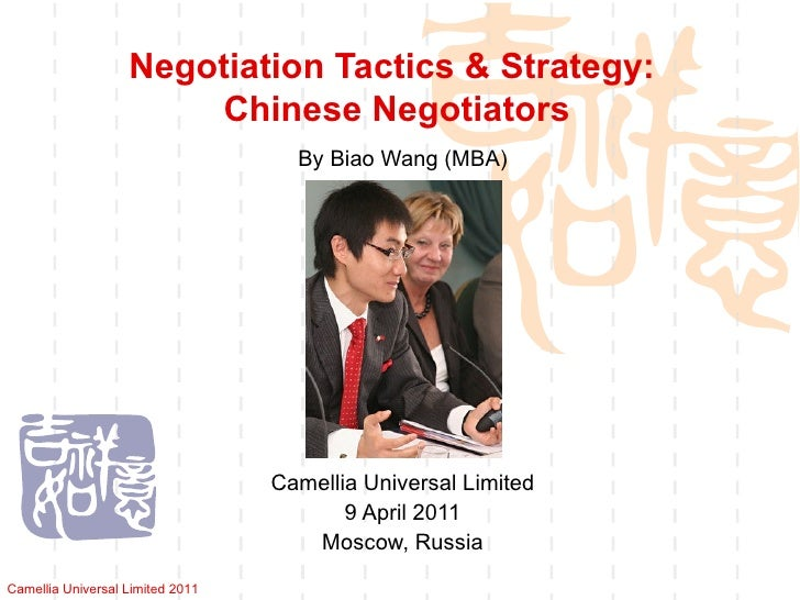 Negotiation Tactics & Strategy:  Chinese Negotiators By Biao Wang (MBA) Camellia Universal Limited 9 April 2011 Moscow, Ru...