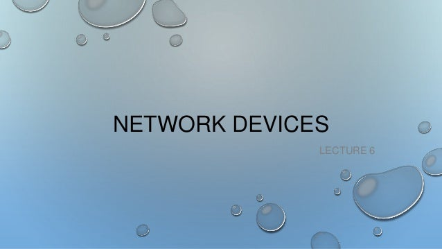 NETWORK DEVICES LECTURE 6