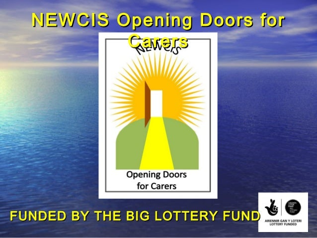 NEWCIS Opening Doors for          CarersFUNDED BY THE BIG LOTTERY FUND