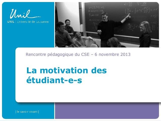 Rencontre pédagogique du CSE – 6 novembre 2013  La motivation des étudiant-e-s