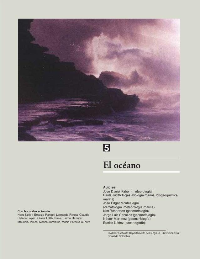 5El océanoAutores:José Daniel Pabón (meteorología)*Paula Judith Rojas (biología marina, biogeoquímicamarina)José Édgar Mon...