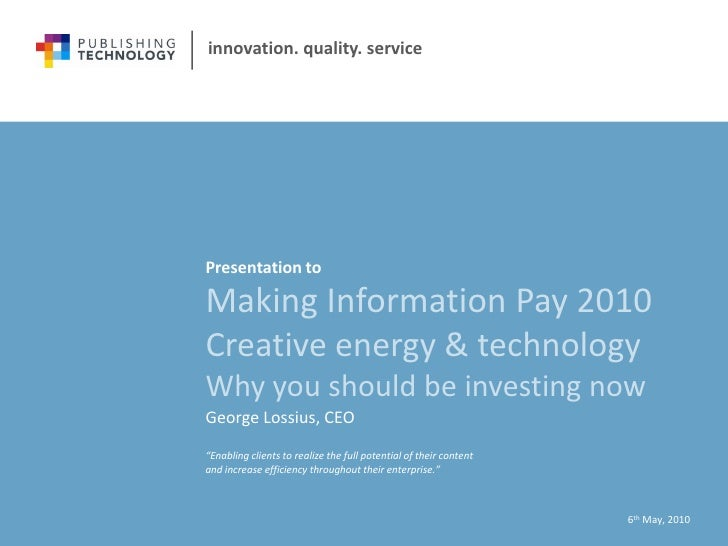 innovation. quality. service     Presentation to  Making Information Pay 2010 Creative energy & technology Why you should ...