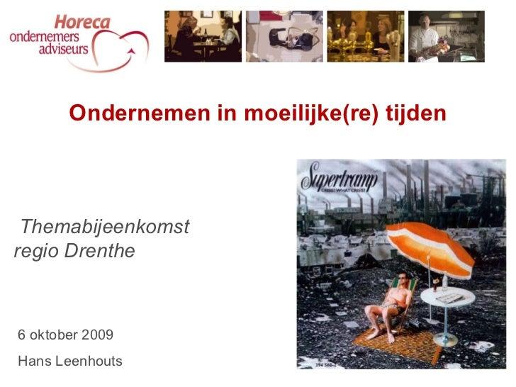 Themabijeenkomst  regio Drenthe Ondernemen in moeilijke(re) tijden 6 oktober 2009 Hans Leenhouts