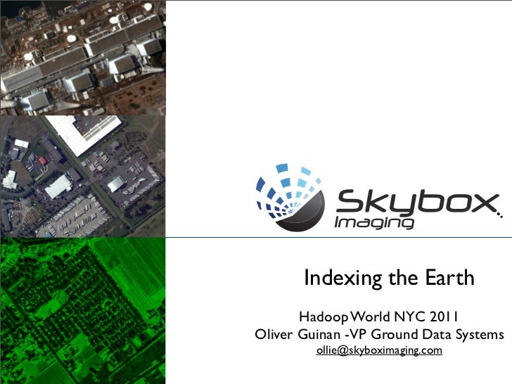 Hadoop World 2011: Indexing the Earth - Large Scale Satellite Image Processing Using Hadoop - Oliver Guinan, Skybox Imaging