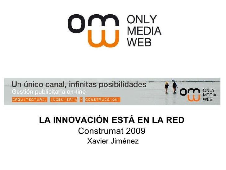 LA INNOVACIÓN ESTÁ EN LA RED   Construmat 2009  Xavier Jiménez