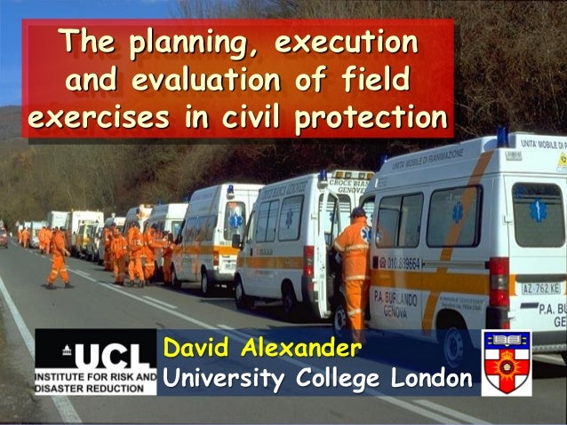 The planning, execution  and evaluation of fieldexercises in civil protection         David Alexander         University C...