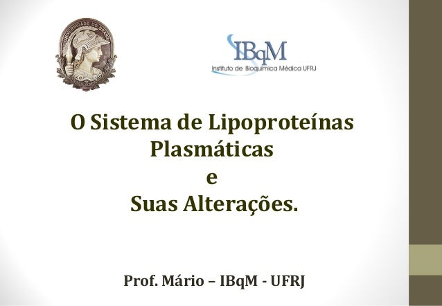 O Sistema de Lipoproteínas        Plasmáticas             e      Suas Alterações.    Prof. Mário – IBqM - UFRJ