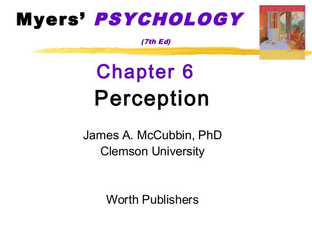 Myers' PSYCHOLOGY (7th Ed)  Chapter 6  Perception James A. McCubbin, PhD Clemson University  Worth Publishers