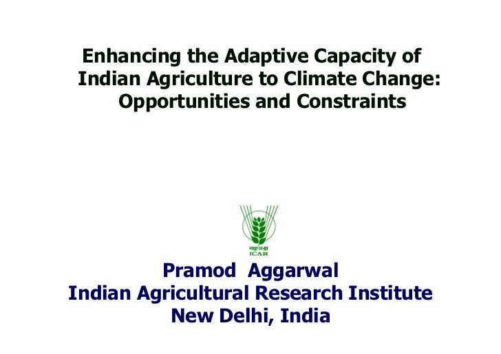 Enhancing the Adaptive Capacity ofIndian Agriculture to Climate Change:    Opportunities and Constraints         Pramod Ag...