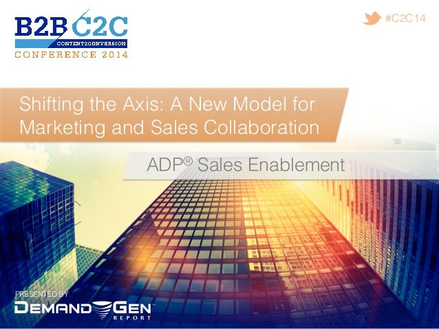 PRESENTED BY! #C2C14! Shifting the Axis: A New Model for Marketing and Sales Collaboration! ADP® Sales Enablement!
