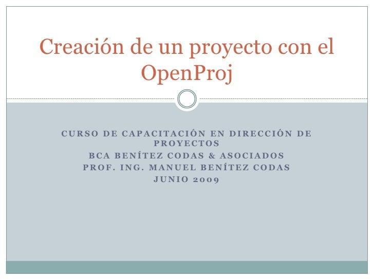 Creación de un proyecto con el OpenProj<br />Curso de capacitación en dirección de proyectos<br />BCA Benítez Codas & Asoc...