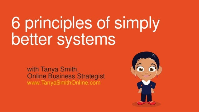 6 principles of simply better systems with Tanya Smith, Online Business Strategist www.TanyaSmithOnline.com