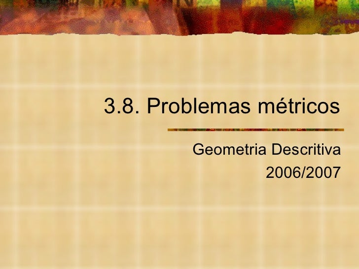 3.8. Problemas métricos Geometria Descritiva 2006/2007