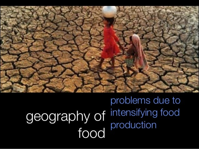 geography of food problems due to intensifying food production