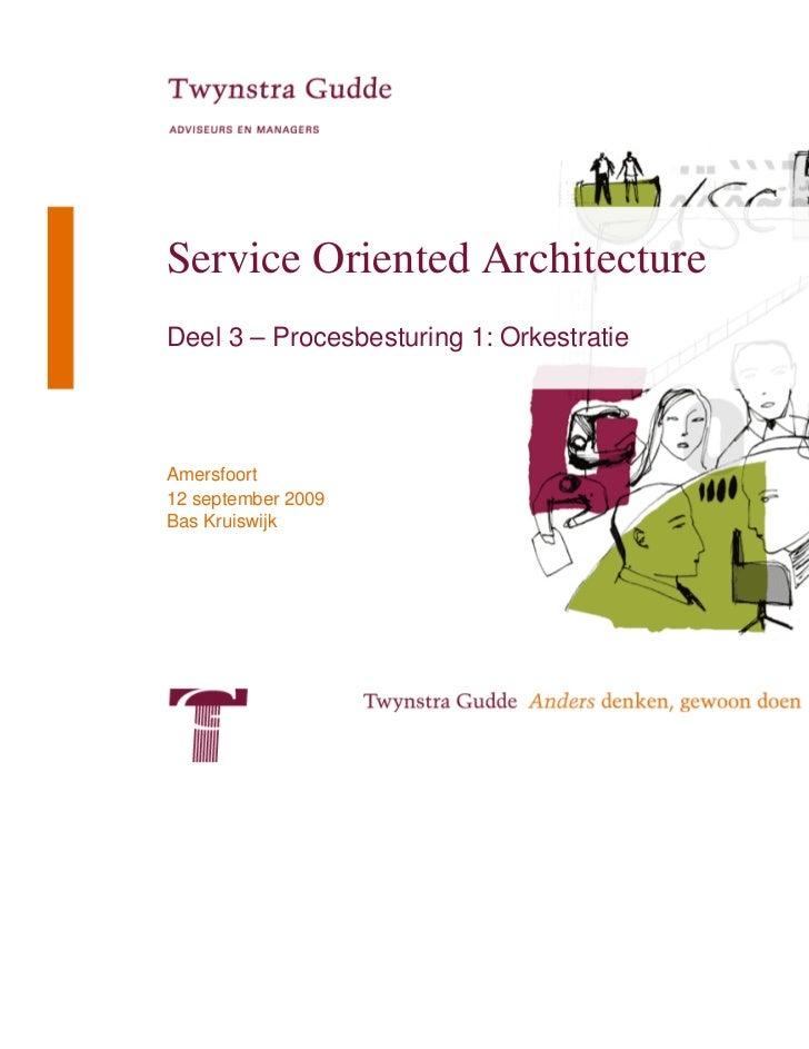 Service Oriented ArchitectureDeel 3 – Procesbesturing 1: OrkestratieAmersfoort12 september 2009Bas Kruiswijk