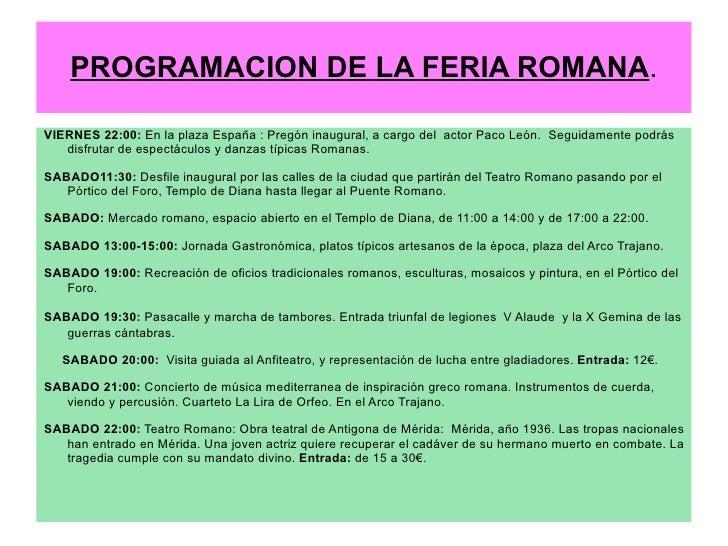 PROGRAMACION DE LA FERIA ROMANA.VIERNES 22:00: En la plaza España : Pregón inaugural, a cargo del actor Paco León. Seguida...