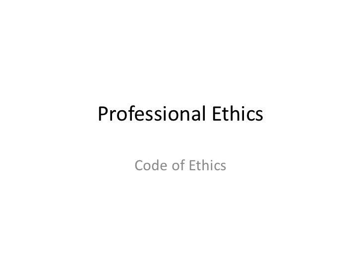 Professional Ethics    Code of Ethics